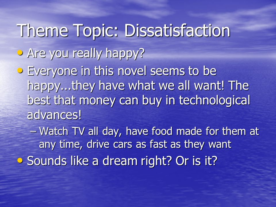 Theme Topic: Dissatisfaction Are you really happy.