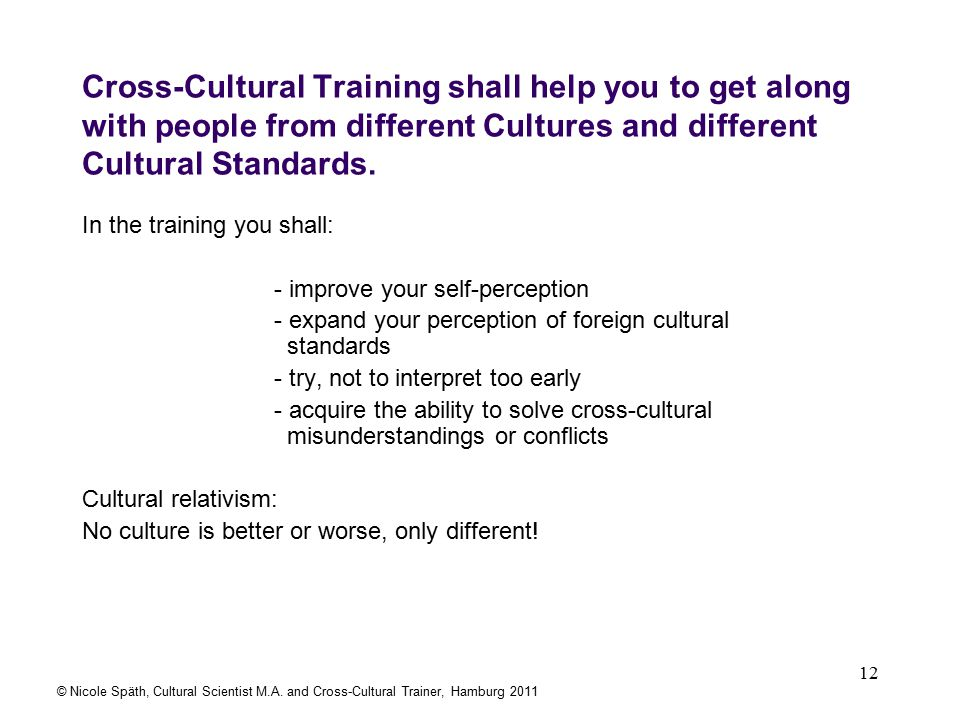 12 Cross-Cultural Training shall help you to get along with people from different Cultures and different Cultural Standards.