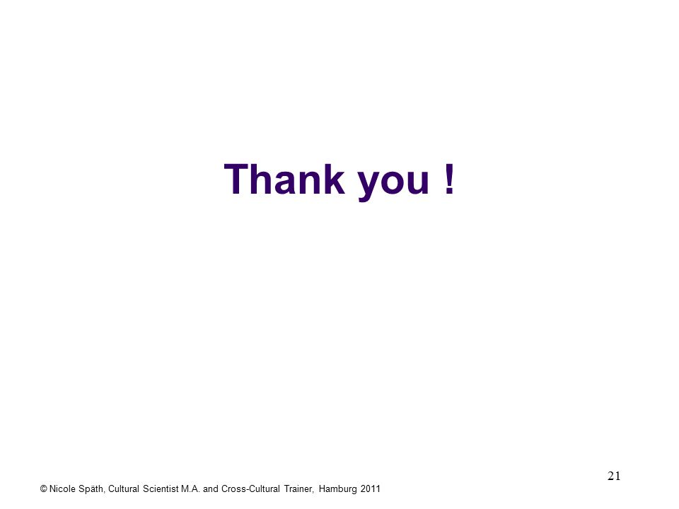 21 Thank you ! © Nicole Späth, Cultural Scientist M.A. and Cross-Cultural Trainer, Hamburg 2011