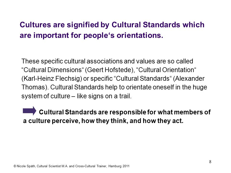9 Cultural Standards are responsible for what members of a culture perceive, how they think, and how they act.