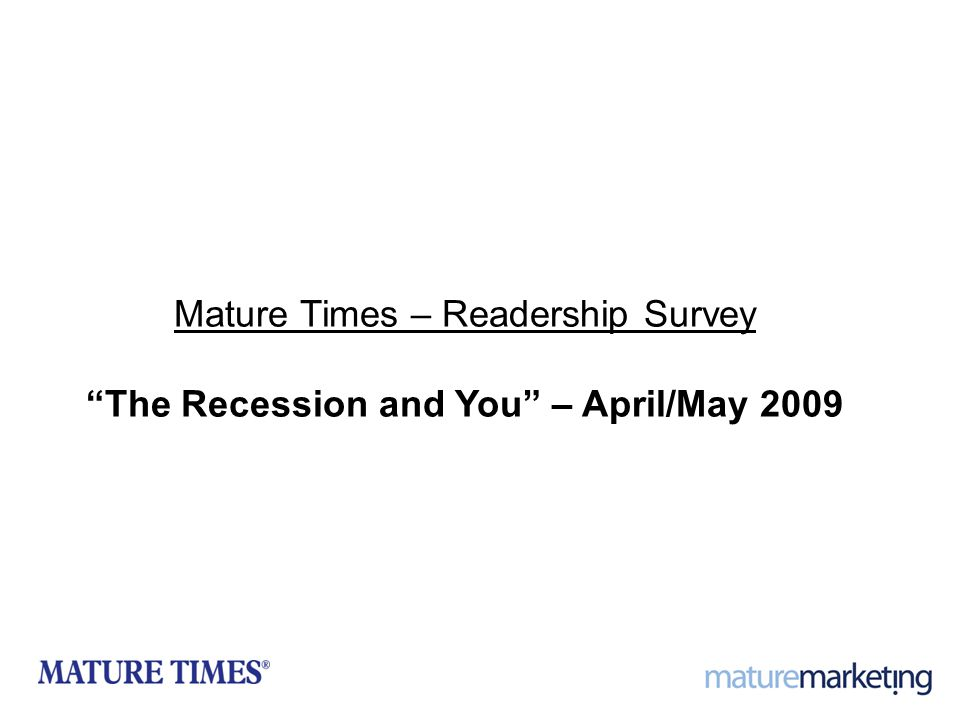 "1 Mature Times – Readership Survey ""The Recession and You"" – April/May 2009"