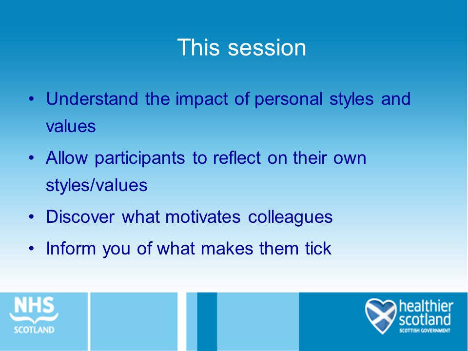 Understand the impact of personal styles and values Allow participants to reflect on their own styles/values Discover what motivates colleagues Inform