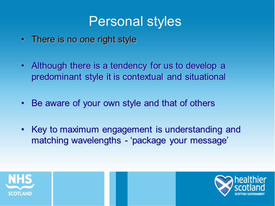 Personal styles There is no one right styleThere is no one right style Although there is a tendency for us to develop a predominant style it is contex