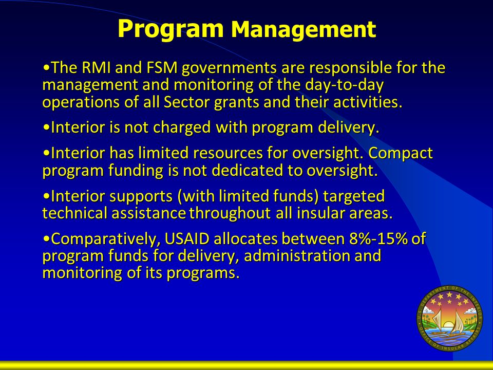 Program Management The RMI and FSM governments are responsible for the management and monitoring of the day-to-day operations of all Sector grants and their activities.The RMI and FSM governments are responsible for the management and monitoring of the day-to-day operations of all Sector grants and their activities.