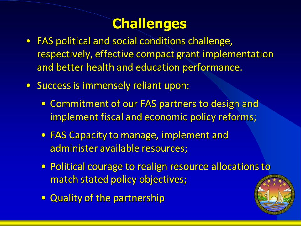 Challenges FAS political and social conditions challenge, respectively, effective compact grant implementation and better health and education performance.FAS political and social conditions challenge, respectively, effective compact grant implementation and better health and education performance.