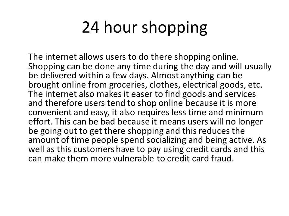 24 hour shopping The internet allows users to do there shopping online.