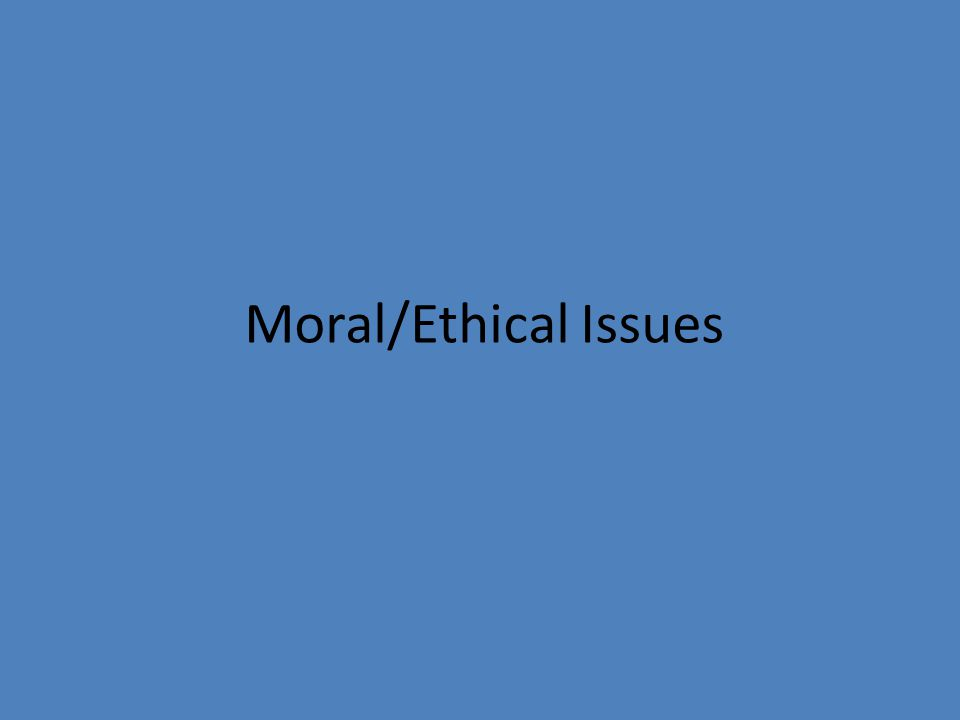 Moral/Ethical Issues