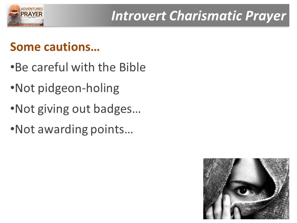Some cautions… Be careful with the Bible Not pidgeon-holing Not giving out badges… Not awarding points…