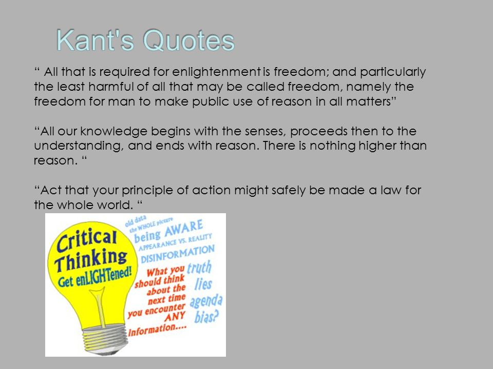 In an essay What is Enlightenment Kant goes on to explain his ideas and thoughts of Enlightenment and societies ways.