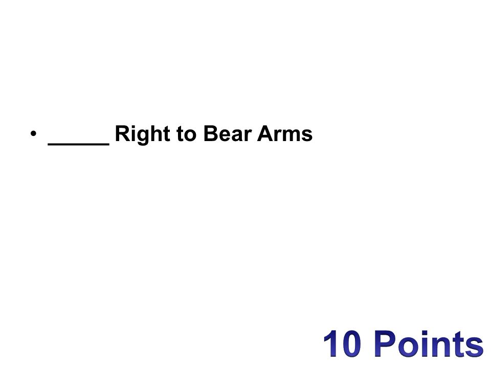 _____ Right to Bear Arms
