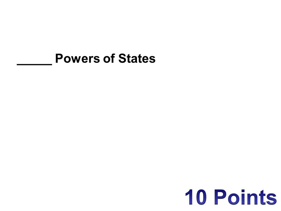 _____ Powers of States