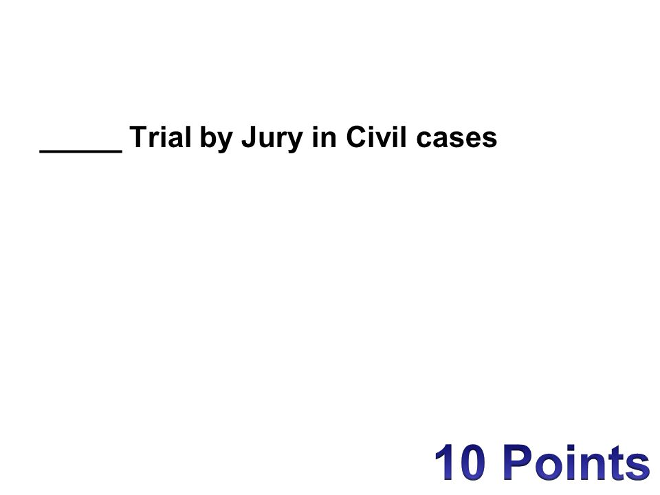 _____ Trial by Jury in Civil cases