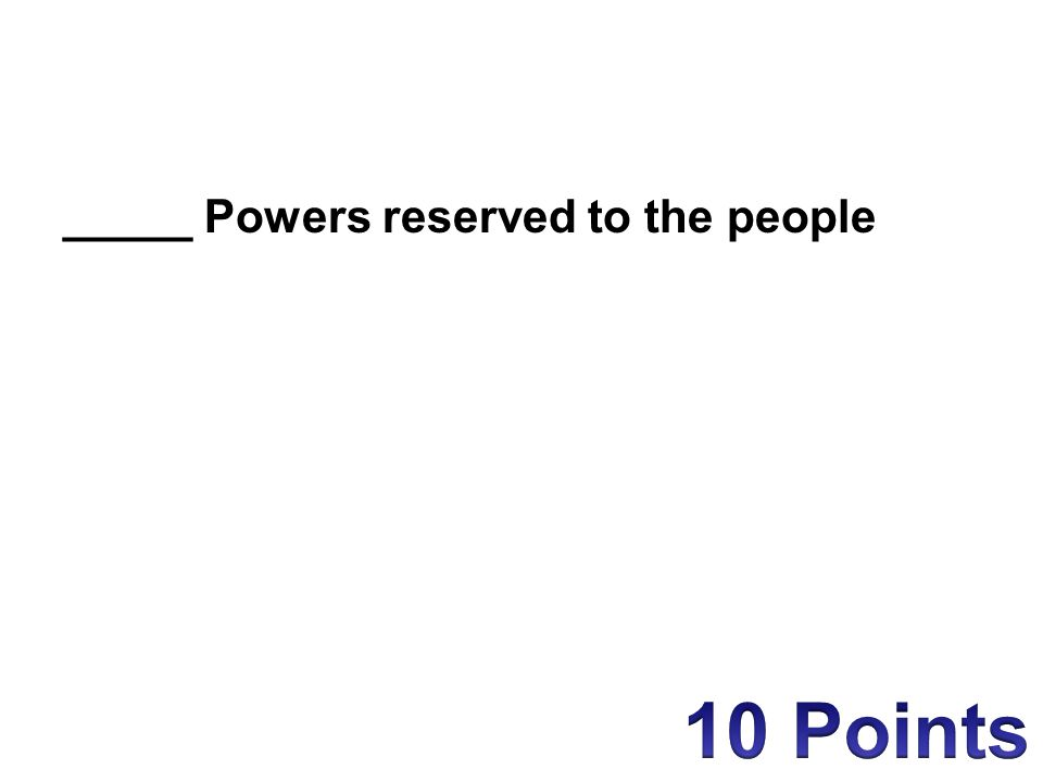 _____ Powers reserved to the people