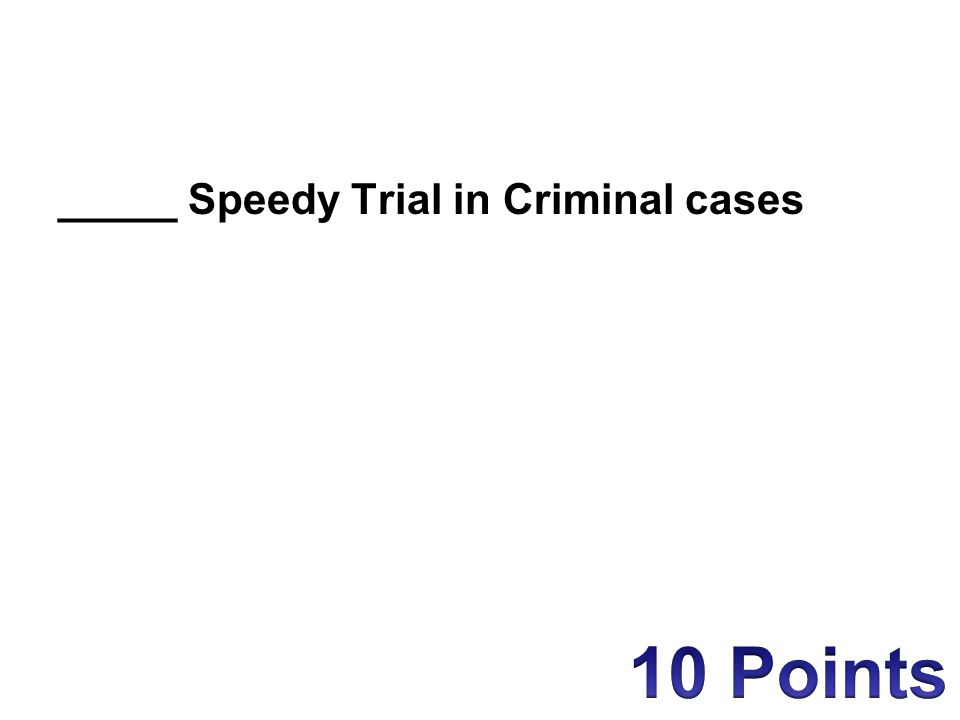 _____ Speedy Trial in Criminal cases