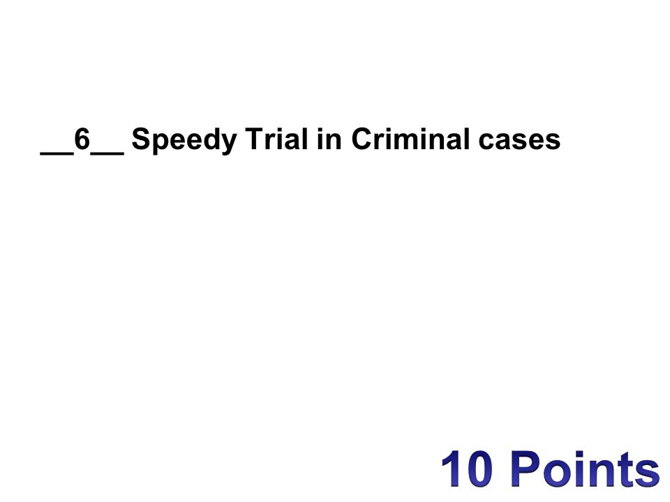 __6__ Speedy Trial in Criminal cases