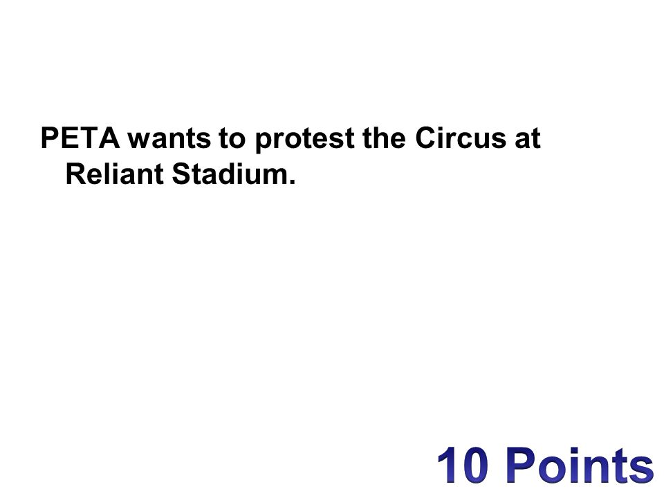 PETA wants to protest the Circus at Reliant Stadium.
