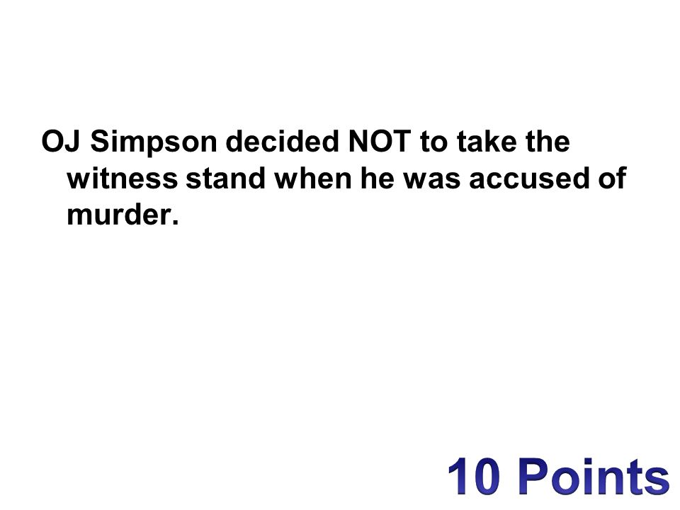 OJ Simpson decided NOT to take the witness stand when he was accused of murder.