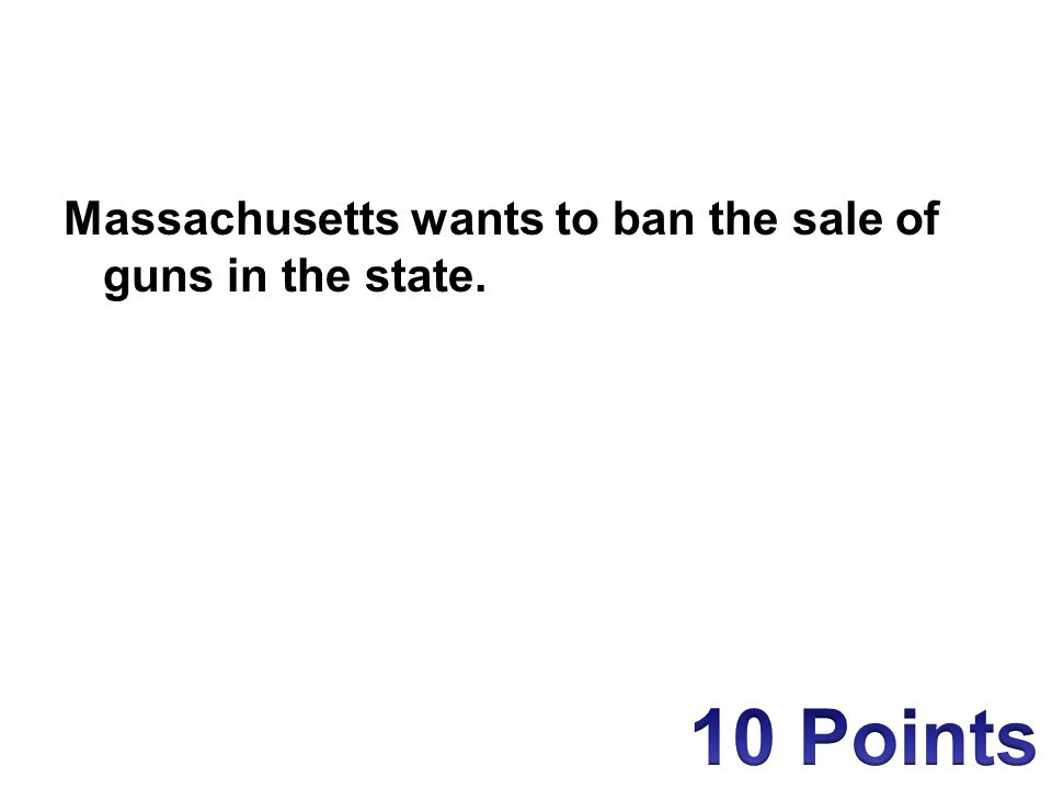 Massachusetts wants to ban the sale of guns in the state.