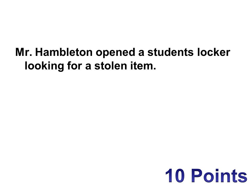 Mr. Hambleton opened a students locker looking for a stolen item.