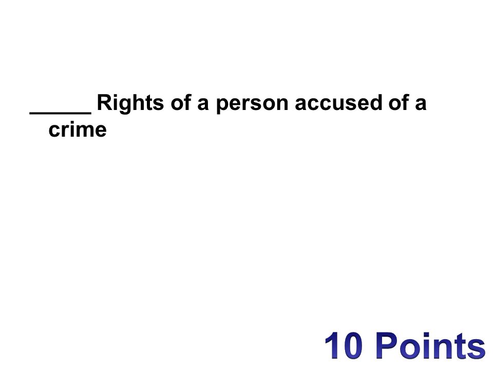 _____ Rights of a person accused of a crime