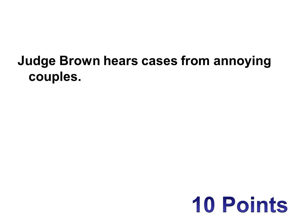 Judge Brown hears cases from annoying couples.