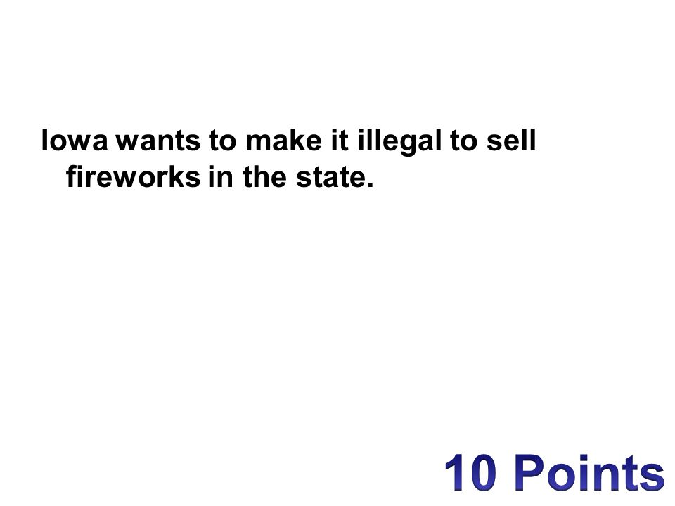 Iowa wants to make it illegal to sell fireworks in the state.