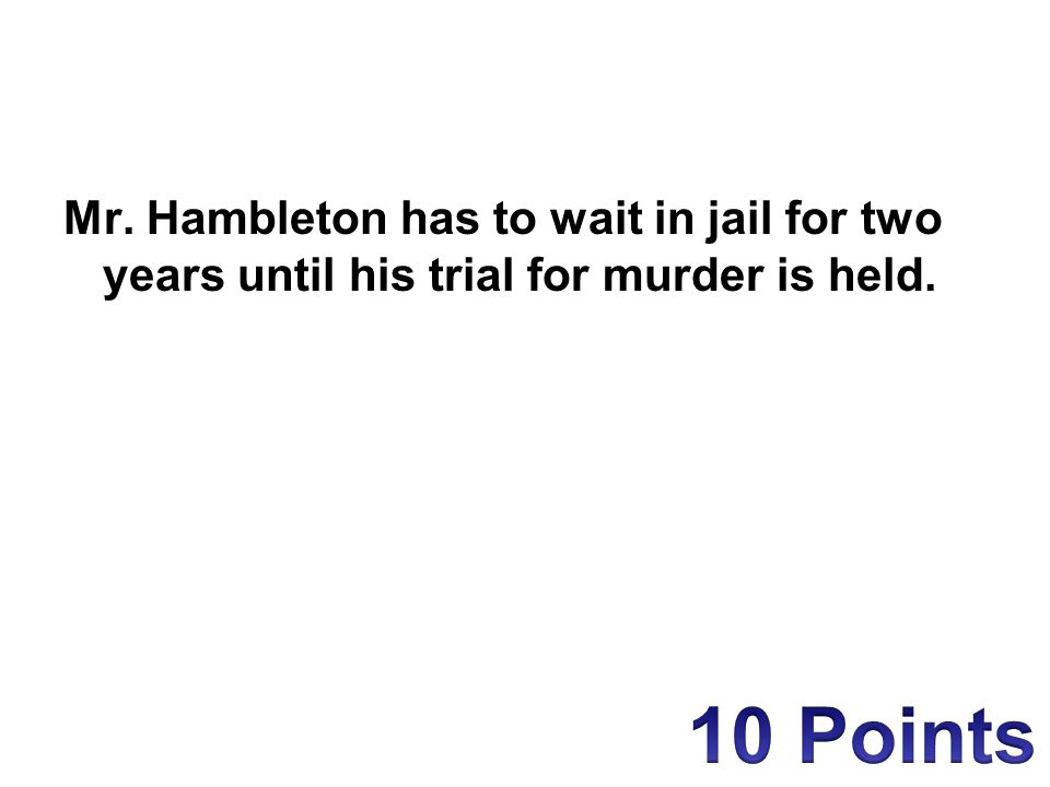 Mr. Hambleton has to wait in jail for two years until his trial for murder is held.