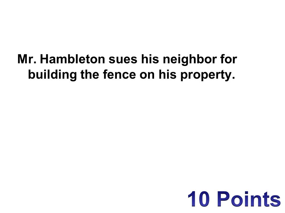 Mr. Hambleton sues his neighbor for building the fence on his property.
