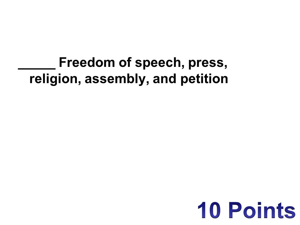_____ Freedom of speech, press, religion, assembly, and petition