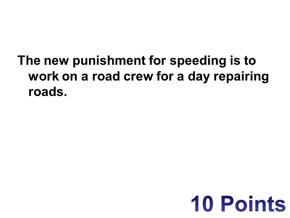 The new punishment for speeding is to work on a road crew for a day repairing roads.