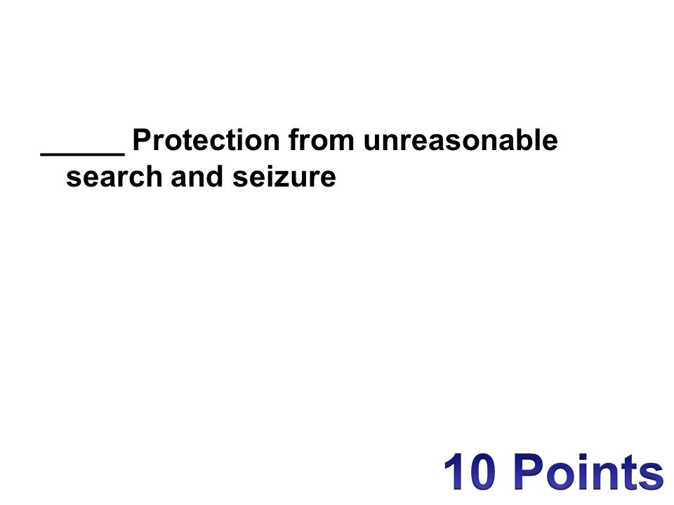_____ Protection from unreasonable search and seizure