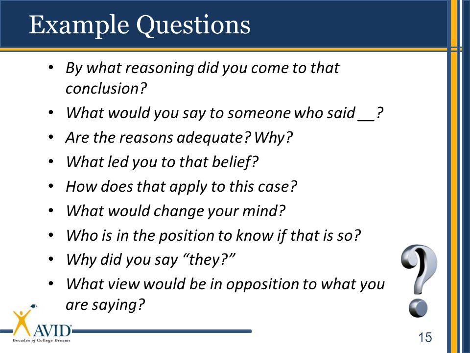 15 Example Questions By what reasoning did you come to that conclusion.