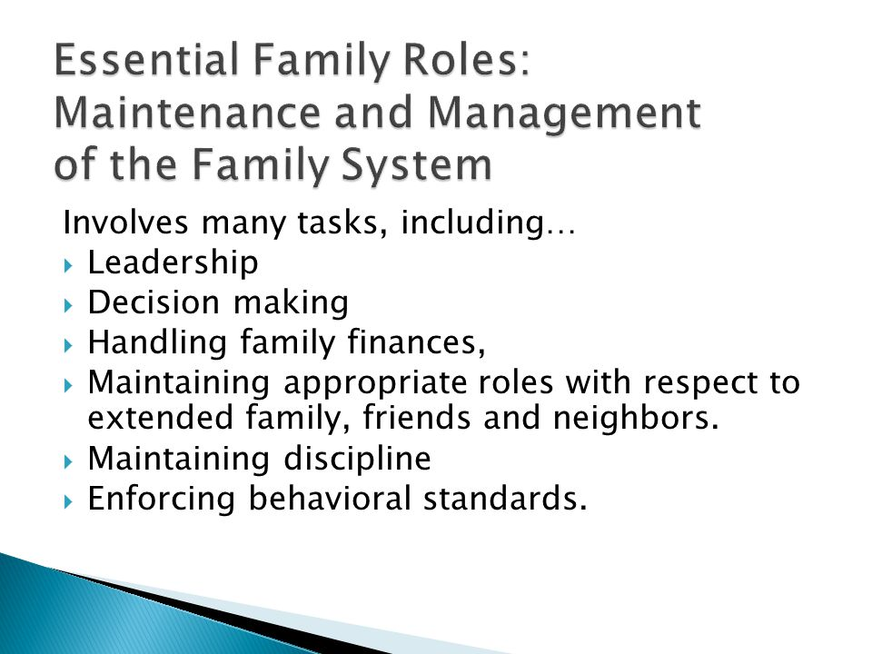 Involves many tasks, including…  Leadership  Decision making  Handling family finances,  Maintaining appropriate roles with respect to extended family, friends and neighbors.