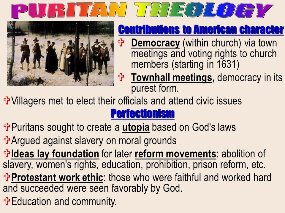 Contributions to American character  Democracy (within church) via town meetings and voting rights to church members (starting in 1631)  Townhall me