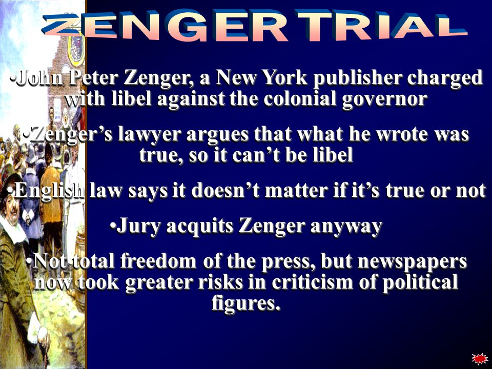 John Peter Zenger, a New York publisher charged with libel against the colonial governorJohn Peter Zenger, a New York publisher charged with libel aga