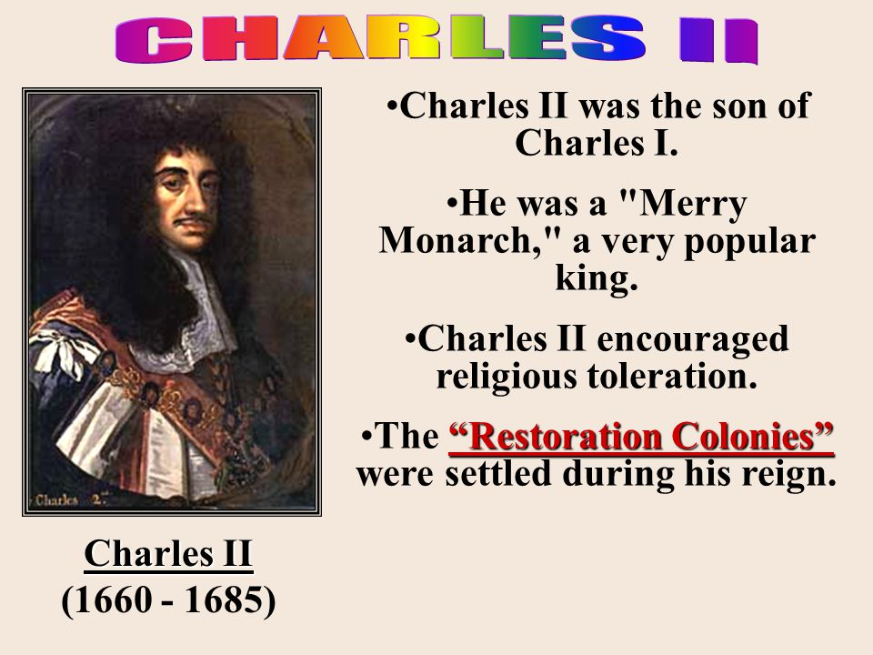 Charles II was the son of Charles I. He was a
