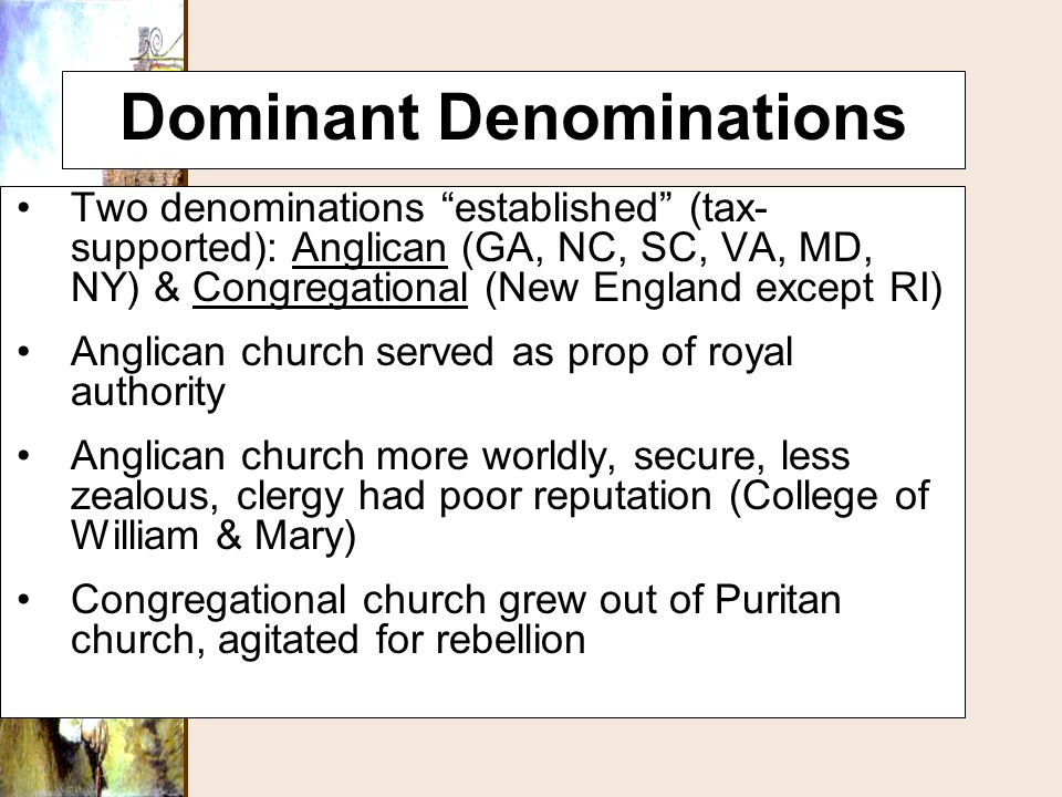 """Dominant Denominations Two denominations """"established"""" (tax- supported): Anglican (GA, NC, SC, VA, MD, NY) & Congregational (New England except RI) An"""