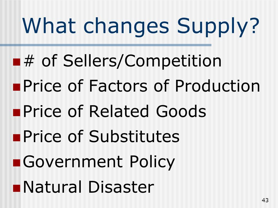 42 Law of Supply Amount businesses are willing & able to produce at all prices As P S
