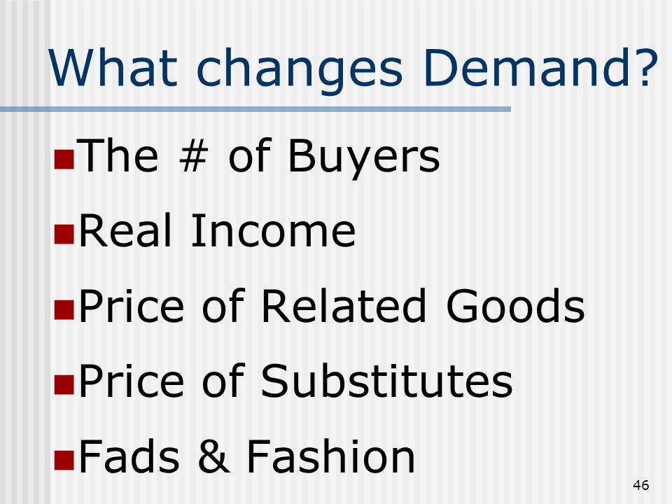 45 Law of Demand Amount consumers are willing & able to buy at all prices As P D