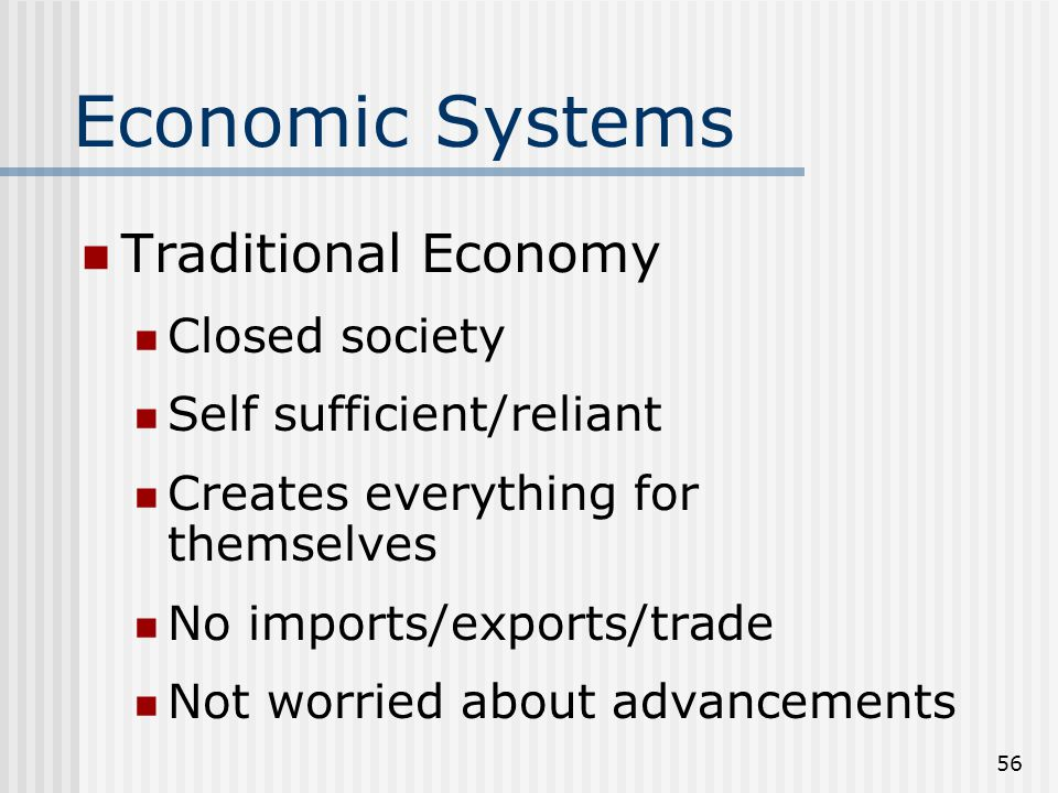 55 Economic Systems Traditional Economy Command Economy Market Economy