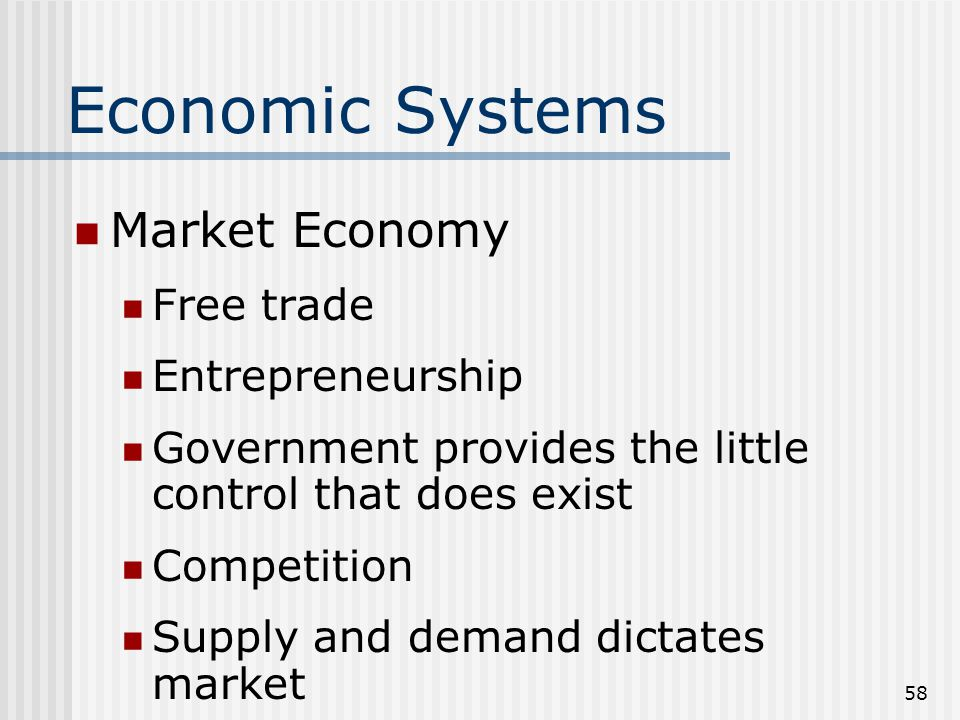 57 Economic Systems Command Economy Complete government control Government owns all resources Prices dictated Jobs dictated Manipulates supply and demand