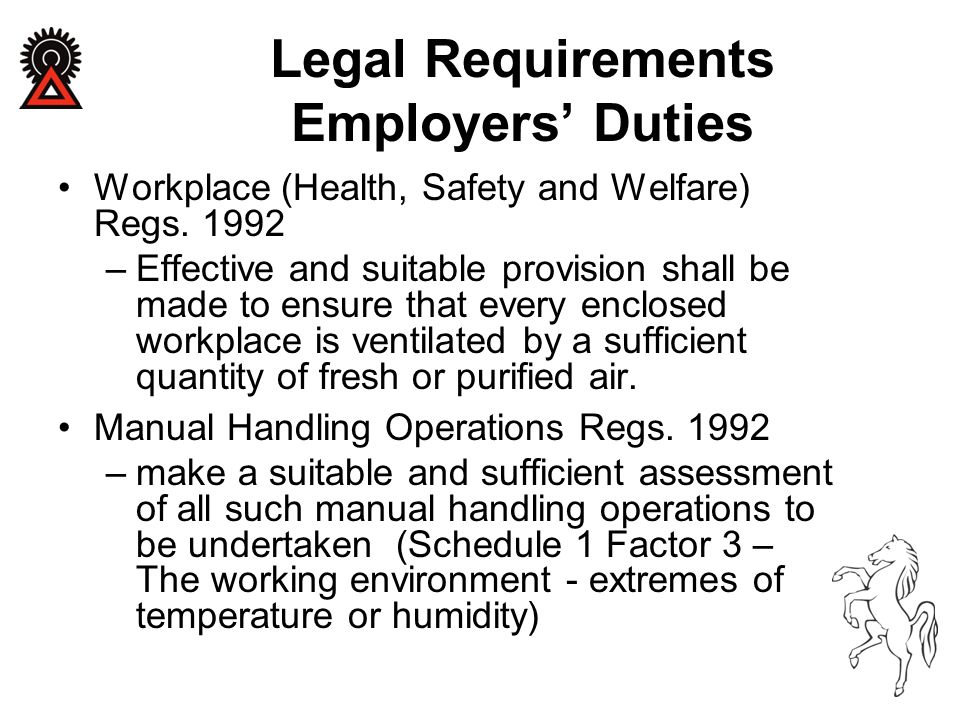Workplace (Health, Safety and Welfare) Regs. 1992 –Effective and suitable provision shall be made to ensure that every enclosed workplace is ventilate