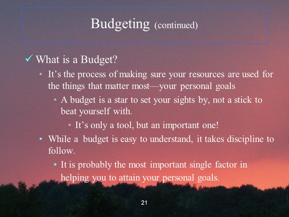 21 Budgeting (continued) What is a Budget.