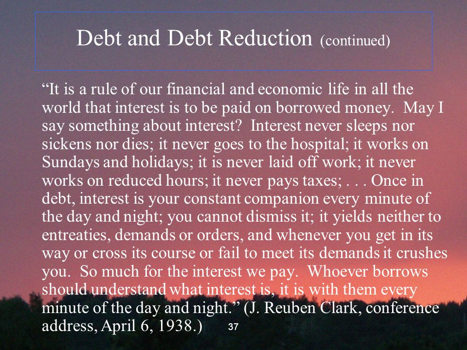 37 Debt and Debt Reduction (continued) It is a rule of our financial and economic life in all the world that interest is to be paid on borrowed money.