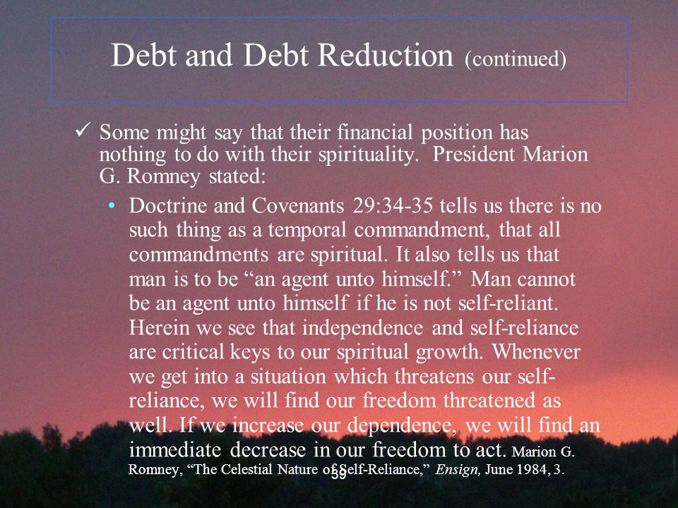 39 Debt and Debt Reduction (continued) Some might say that their financial position has nothing to do with their spirituality.