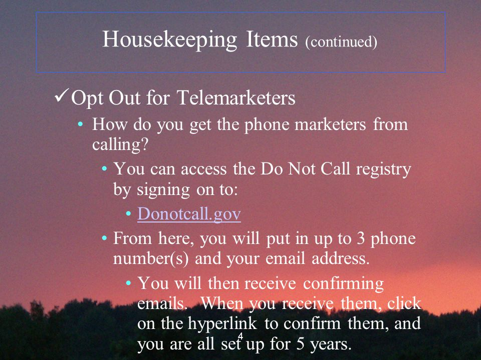 4 Housekeeping Items (continued) Opt Out for Telemarketers How do you get the phone marketers from calling.