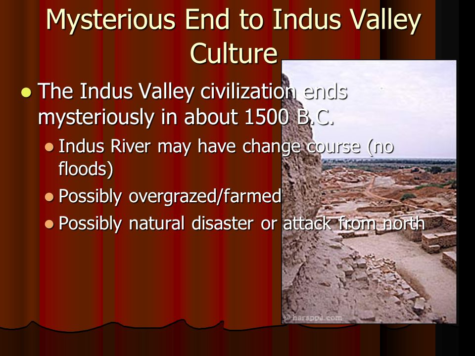 Mysterious End to Indus Valley Culture The Indus Valley civilization ends mysteriously in about 1500 B.C.