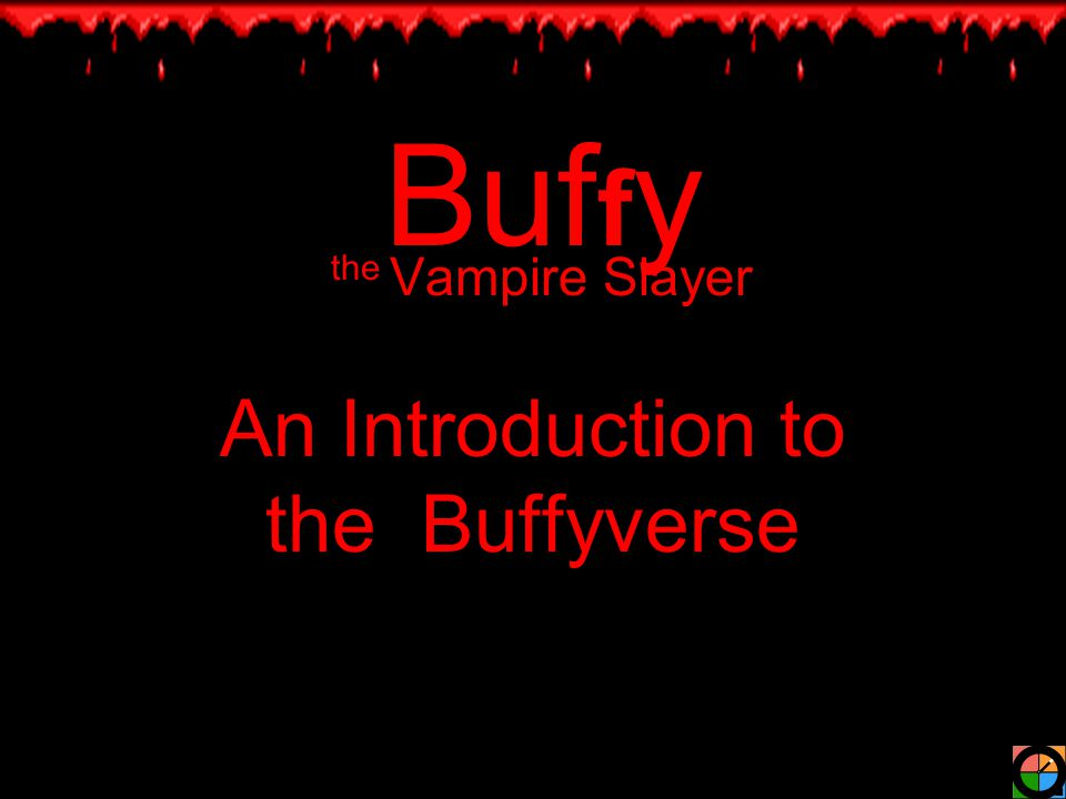 Buf f y the Vampire Slayer An Introduction to the Buffyverse