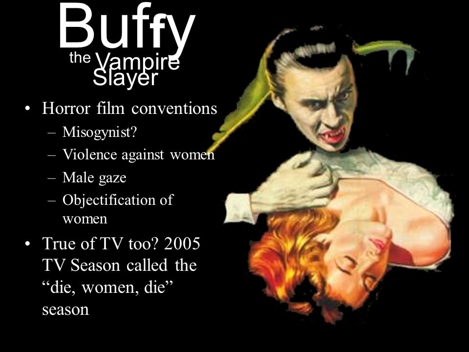 Horror film conventions –Misogynist.