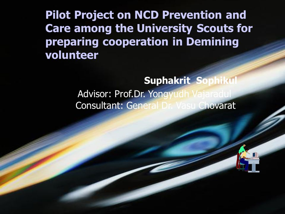 5/1/2015choomsak5 Pilot Project on NCD Prevention and Care among the University Scouts for preparing cooperation in Demining volunteer Suphakrit Sophikul Advisor: Prof.Dr.
